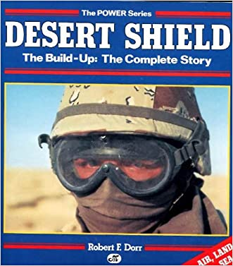 Desert Shield: The Build-Up : The Complete Story (Military Power)