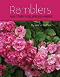 Amazon / CreateSpace Independent Publishing Platform: RAMBLERS And Other Rose Species Hybrids (Anne Belovich) (American Rose Society)