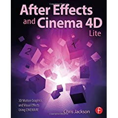 After Effects and Cinema 4D Lite: 3D Motion Graphics and Visual Effects Using CINEWARE from Focal Press