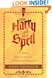 How Harry Cast His Spell: The Meaning Behind the Mania for J. K. Rowling's Bestselling Books