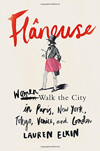Book Cover: Flâneuse: Women Walk the City in Paris, New York, Tokyo, Venice, and London