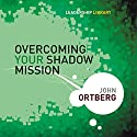 Overcoming Your Shadow Mission: Leadership Library #19 (       UNABRIDGED) by John Ortberg Narrated by John Ortberg