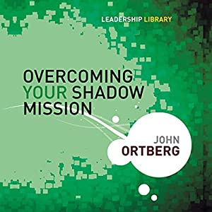 Overcoming Your Shadow Mission: Leadership Library #19 Hörbuch von John Ortberg Gesprochen von: John Ortberg