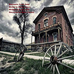 Bannack: From Gold Strike to Ghost Town Audiobook