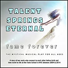 Talent Springs Eternal: Fame Forever Performance by David De Silva Narrated by  full cast