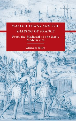 Walled Towns And The Shaping Of France: From The Medieval To The Early Modern Era front-853949