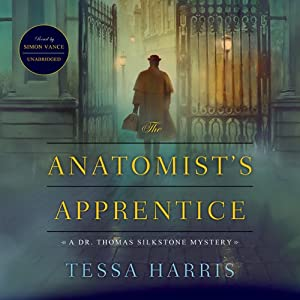 The Anatomist's Apprentice: The Dr. Thomas Silkstone Mysteries, Book 1 | [Tessa Harris]