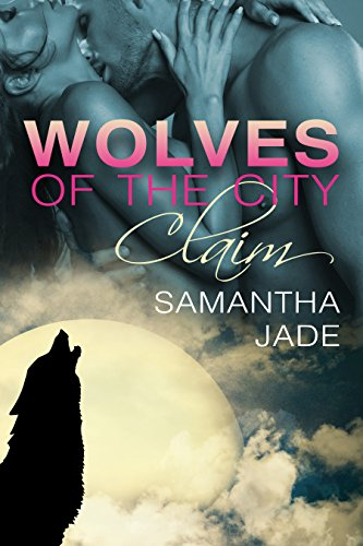 Claim (Wolves Of The City #1): Werewolf Erotica