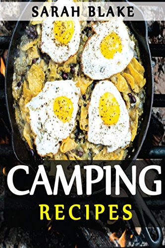 Camping Recipes: Healthy, Delicious & Easy To Prepare Outdoor Recipes. by Sarah Blake