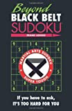 img - for Beyond Black Belt Sudoku: If you have to ask, it's too hard for you. (Martial Arts Sudoku) book / textbook / text book