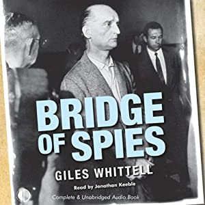 Bridge of Spies: A True Story of the Cold War | [Giles Whittell]