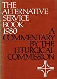 THE ALTERNATIVE SERVICE BOOK 1980 a commentary by the Liturgical Commission