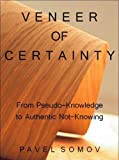Veneer of Certainty: From Pseudo-Knowledge to Authentic Not-Knowing (Yard Sale of Words Series)