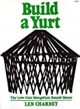 Build a Yurt: The Low-Cost Mongolian Round House