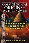 The cosmological origins of myth and symbol : from the Dogon and ancient Egypt to India, Tibet, and China