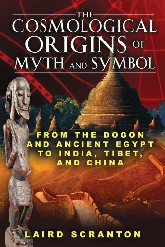 The Cosmological Origins of Myth and Symbol: From the Dogon and Ancient Egypt to India, Tibet, and China: Laird Scranton: 9781594773761: Amazon.com: Books