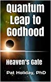 Quantum Leap to Godhood: Heavens Gate