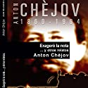 Exageró la nota... y otros relatos [Overdoing It... and Other Stories] (       UNABRIDGED) by Anton Chèjov Narrated by Víctor Prieto