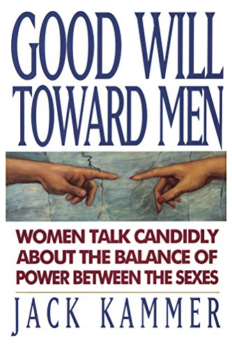 Good Will Toward Men: Women Talk Candidly About the Balance of Power Between the Sexes, by Jack Kammer