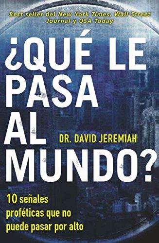 ¿Qué le pasa al mundo?: Diez señales proféticas que no puede pasar por alto (Spanish Edition)