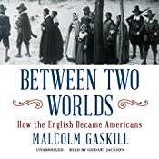 Between Two Worlds: How the English Became Americans | [Malcolm Gaskill]