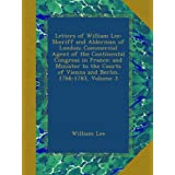 Letters of William Lee: Sheriff and Alderman of London; Commercial Agent of the Continental Congress in France...