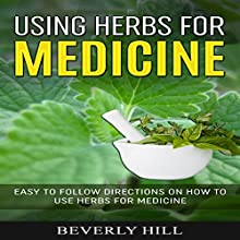 Using Herbs for Medicine: Easy to Follow Directions on How to Use Herbs for Medicine Audiobook by Beverly Hill Narrated by Gene Blake