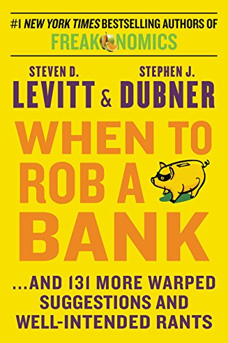 When to Rob a Bank : ...And 131 More Warped Suggestions and Well-Intended Rants (William Morrow)