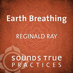 Earth Breathing: Body-Based Meditation Practice | [Reginald A. Ray]