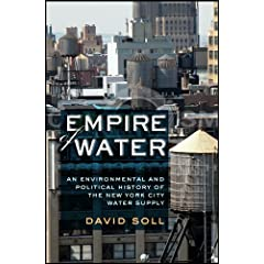 Empire of Water: An Environmental and Political History of the New York City Water Supply by David Soll