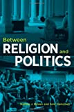 img - for Between Religion and Politics book / textbook / text book