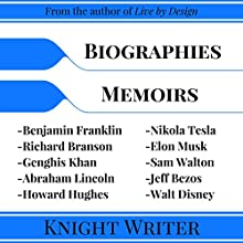Biography: 10 Biographies and Memoirs: Richard Branson, Elon Musk, Jeff Bezos, Sam Walton, Howard Hughes, Nikola Tesla, Walt Disney, Benjamin Franklin, Genghis Khan, Abraham Lincoln Audiobook by Knight Writer Narrated by Richard Banks