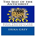 The Seat of the Antichrist: Bible Prophecy and The European Union Audiobook by Erika Grey Narrated by Lia Frederick