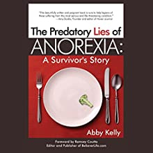 The Predatory Lies of Anorexia: A Survivor's Story Audiobook by Abby D. Kelly Narrated by Susan Crawford