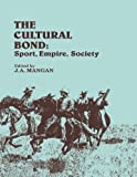 img - for The Cultural Bond: Sport, Empire, Society (Sport in the Global Society) book / textbook / text book