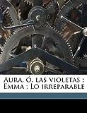 Aura, ó, las violetas ; Emma ; Lo irreparable (Spanish Edition) (1149288086) by Vargas Vila, José María