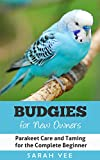 Budgies for New Owners: Parakeet Care and Taming for the Complete Beginner (Budgie Care, Parakeet Books, Parrot Training Book 1)