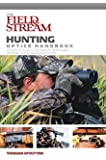 Field & Stream Hunting Optics Handbook: An Expert's Guide To Riflescopes, Binoculars, Spotting Scopes, And Rangefinders