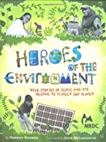 Heroes of the environment : true stories of people who help protect our planet