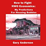How to Fight NWO Economics: My Predictions for Housing Bubbles | Gary Anderson