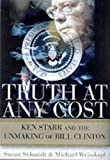 Truth at Any Cost: Ken Starr and the Unmaking of Bill Clinton (0060932821) by Schmidt, Susan