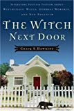 img - for The Witch Next Door: Separating Fact from Fiction about Witchcraft, Wicca, Goddess Worship, and Neo-Paganism book / textbook / text book