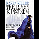 The Riven Kingdom: The Godspeaker Trilogy, Book 2 (       UNABRIDGED) by Karen Miller Narrated by Josephine Bailey