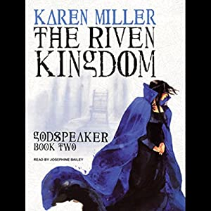 The Riven Kingdom: The Godspeaker Trilogy, Book 2 | [Karen Miller]