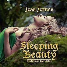 Sleeping Beauty: Flirtatious Fairytales, Book 2 Audiobook by Jess James Narrated by Aurora Easton