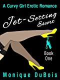 Jet-Setting Escort (Book 1): Erotic Romance (A Curvy Girl Erotic Romance)