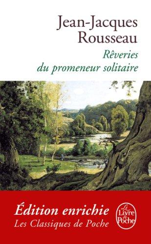 Jean-Jaques Rousseau - Les Rêveries du promeneur solitaire (Classiques t. 16099) (French Edition)