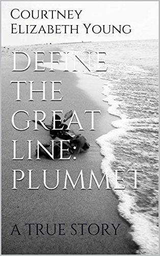 DEFINE THE GREAT LINE: PLUMMET: A TRUE STORY PDF