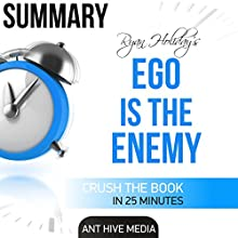 Summary of Ryan Holiday's Ego Is the Enemy | Livre audio Auteur(s) :  Ant Hive Media Narrateur(s) : Paul Parisi