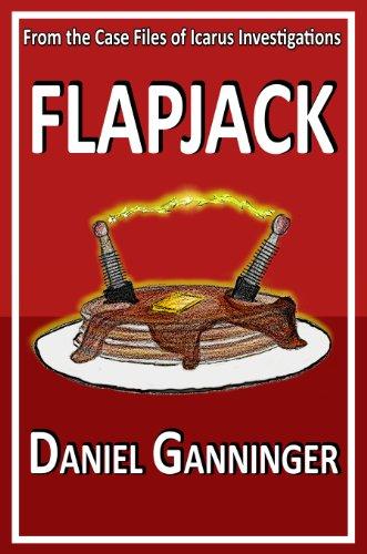 Mayhem, Adventure and plenty of Fun…  Flapjack (Case File #1 of Icarus Investigation) by Daniel Ganninger  75% overnight price cut!